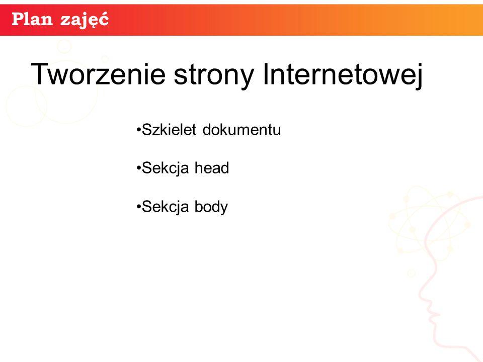 Plan zajęć Szkielet dokumentu Sekcja head Sekcja body informatyka + Tworzenie strony Internetowej