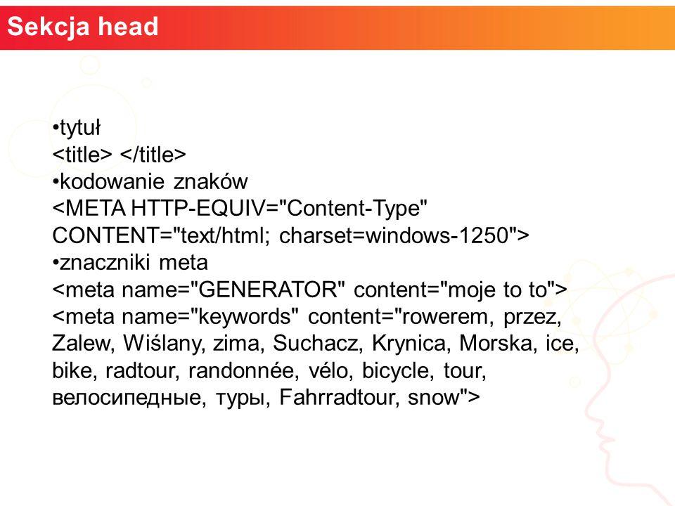 Sekcja body Tło strony Łączenie podstron Łączenie z serwisami zewnętrznymi Formatowanie tekstu
