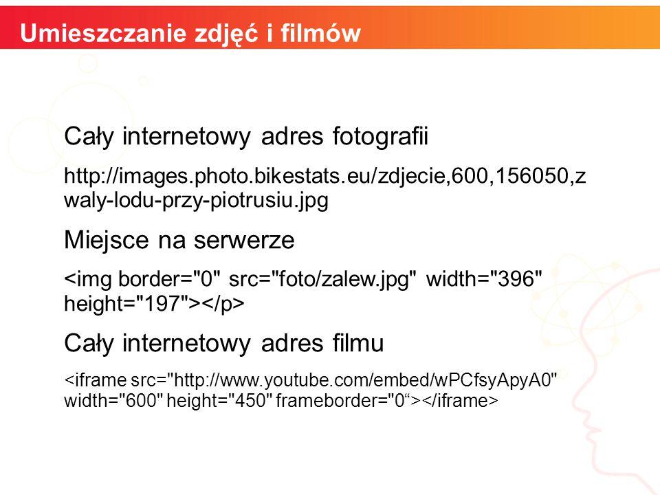 informatyka + Umieszczanie zdjęć i filmów Cały internetowy adres fotografii http://images.photo.bikestats.eu/zdjecie,600,156050,z waly-lodu-przy-piotrusiu.jpg Miejsce na serwerze Cały internetowy adres filmu