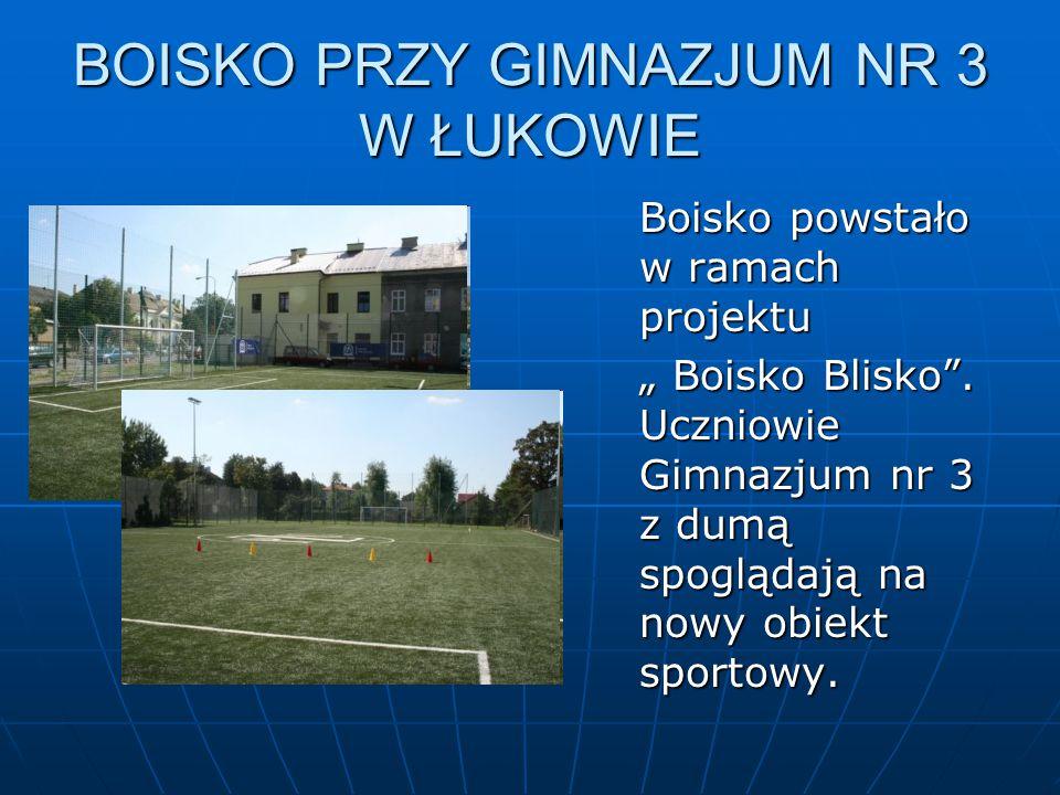 """BOISKO PRZY GIMNAZJUM NR 3 W ŁUKOWIE Boisko powstało w ramach projektu """" Boisko Blisko ."""