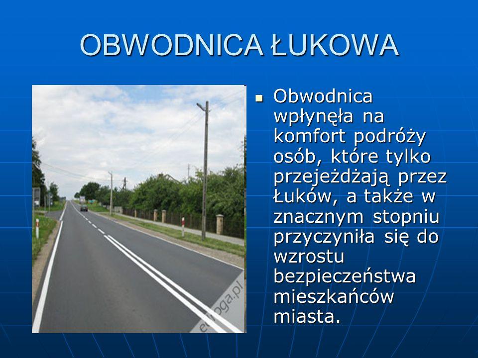 OBWODNICA ŁUKOWA Obwodnica wpłynęła na komfort podróży osób, które tylko przejeżdżają przez Łuków, a także w znacznym stopniu przyczyniła się do wzrostu bezpieczeństwa mieszkańców miasta.