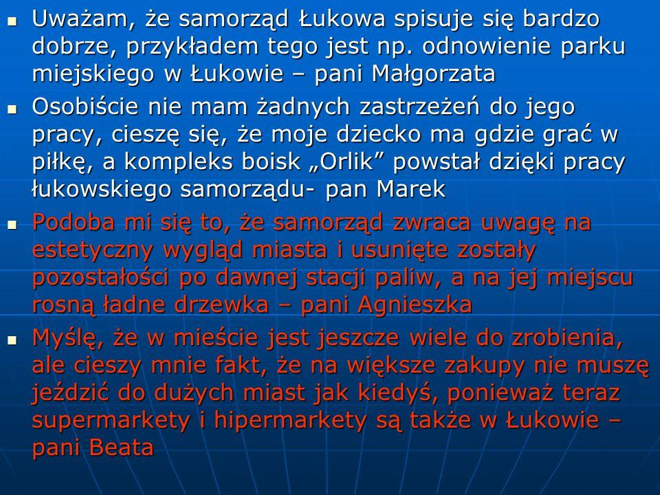 Uważam, że samorząd Łukowa spisuje się bardzo dobrze, przykładem tego jest np.