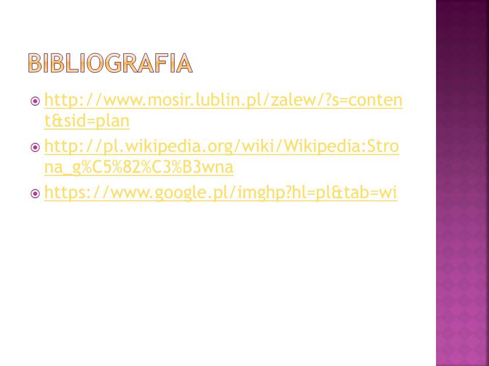  http://www.mosir.lublin.pl/zalew/?s=conten t&sid=plan http://www.mosir.lublin.pl/zalew/?s=conten t&sid=plan  http://pl.wikipedia.org/wiki/Wikipedia:Stro na_g%C5%82%C3%B3wna http://pl.wikipedia.org/wiki/Wikipedia:Stro na_g%C5%82%C3%B3wna  https://www.google.pl/imghp?hl=pl&tab=wi https://www.google.pl/imghp?hl=pl&tab=wi