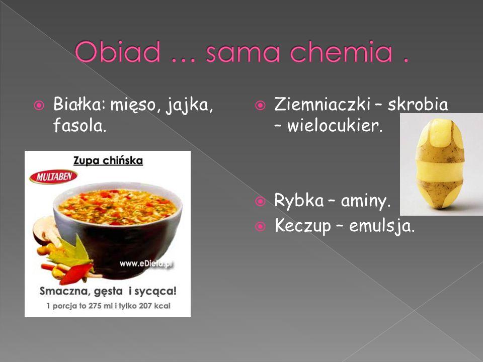  Białka: mięso, jajka, fasola.  Ziemniaczki – skrobia – wielocukier.  Rybka – aminy.  Keczup – emulsja.