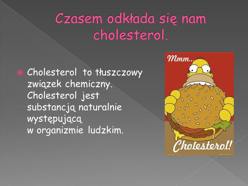  Cholesterol to tłuszczowy związek chemiczny. Cholesterol jest substancją naturalnie występującą w organizmie ludzkim.