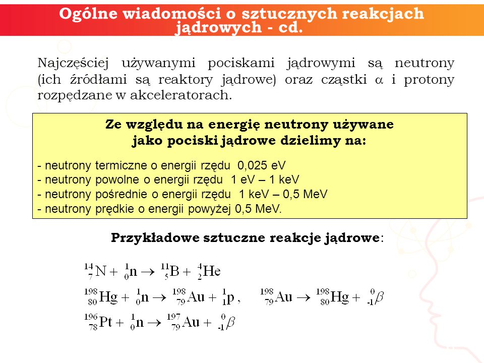 6 Najczęściej używanymi pociskami jądrowymi są neutrony (ich źródłami są reaktory jądrowe) oraz cząstki  i protony rozpędzane w akceleratorach. Ogóln