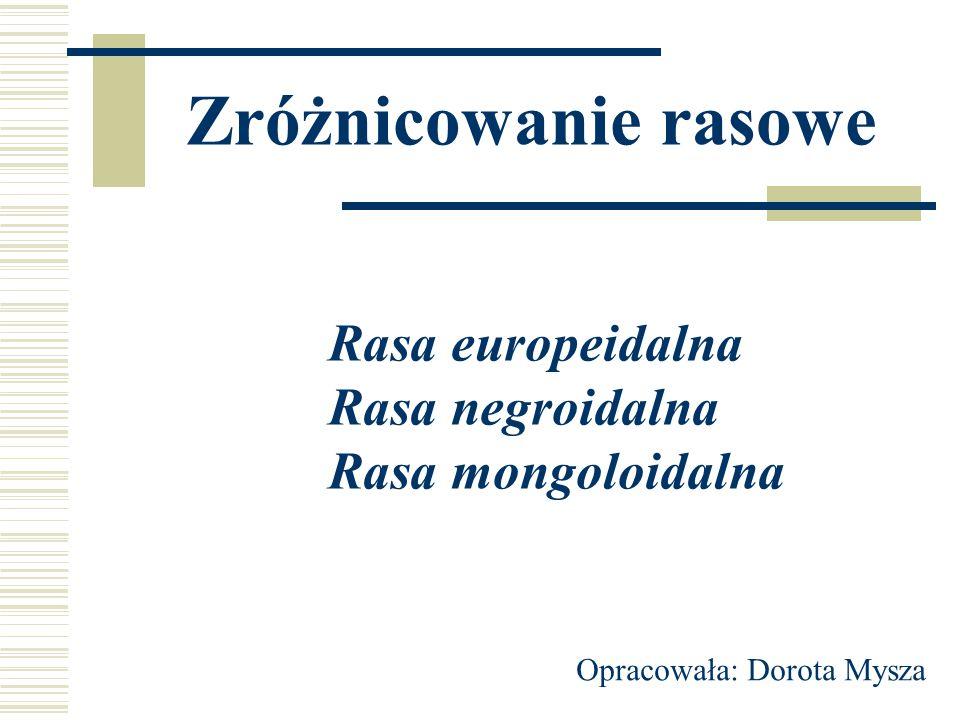 Zróżnicowanie rasowe Rasa europeidalna Rasa negroidalna Rasa mongoloidalna Opracowała: Dorota Mysza