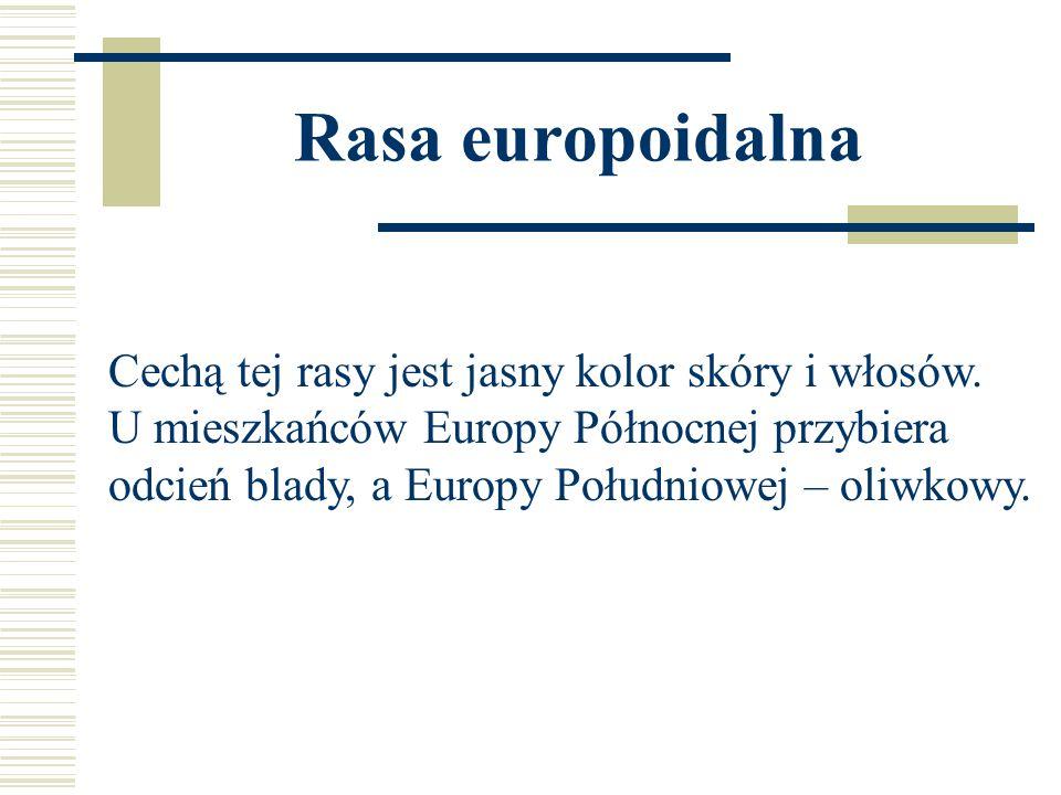 Rasa europoidalna Cechą tej rasy jest jasny kolor skóry i włosów.