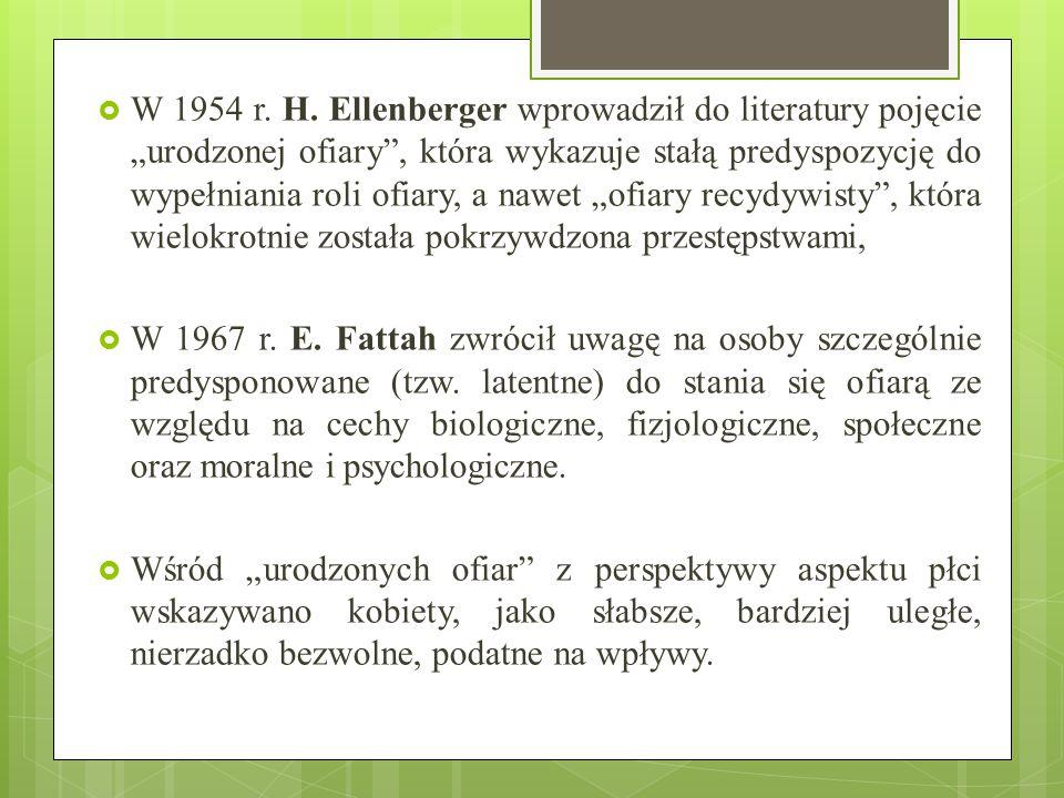 """ W 1954 r. H. Ellenberger wprowadził do literatury pojęcie """"urodzonej ofiary"""", która wykazuje stałą predyspozycję do wypełniania roli ofiary, a nawet"""