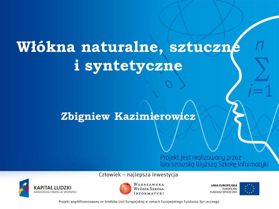 2 Włókna naturalne, sztuczne i syntetyczne Zbigniew Kazimierowicz