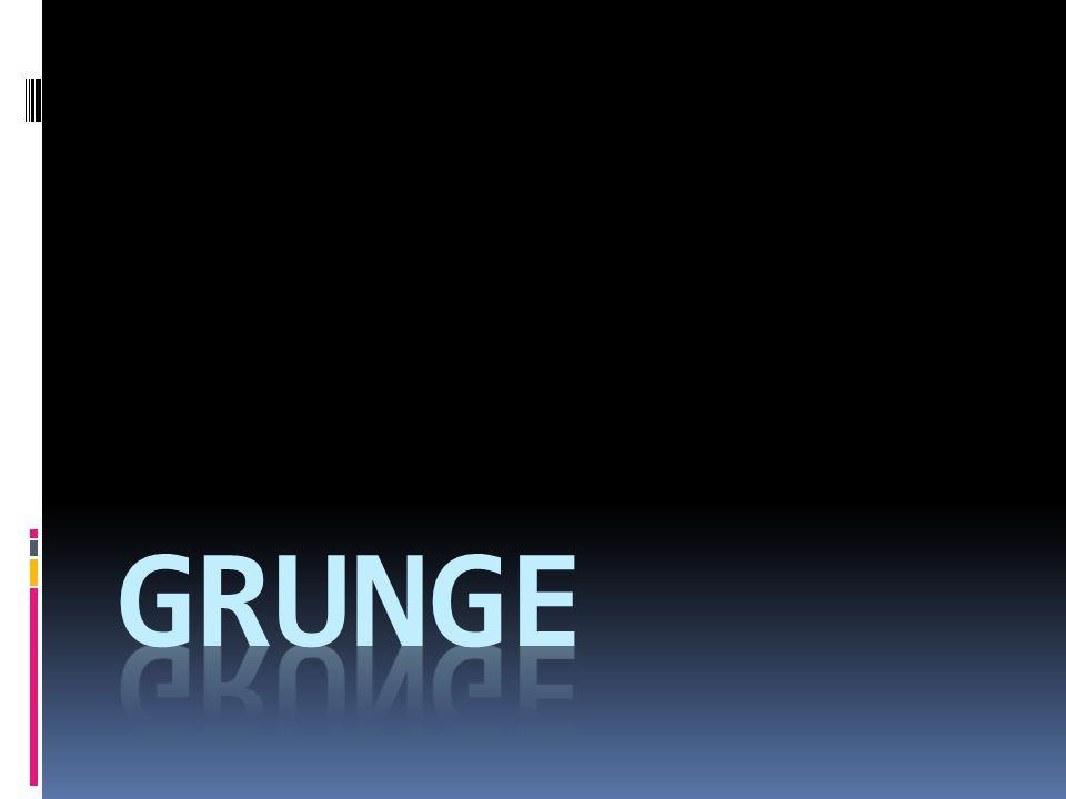  Grunge to styl muzyczny, który pojawił się w połowie lat osiemdziesiątych i swoim brzmieniem nawiązywał do rocka lat sześćdziesiątych jednak ma bardziej agresywny charakter.