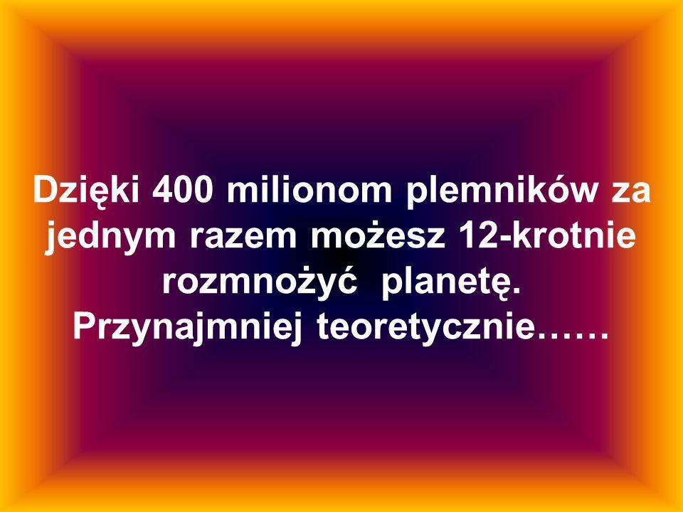 Dzięki 400 milionom plemników za jednym razem możesz 12-krotnie rozmnożyć planetę.