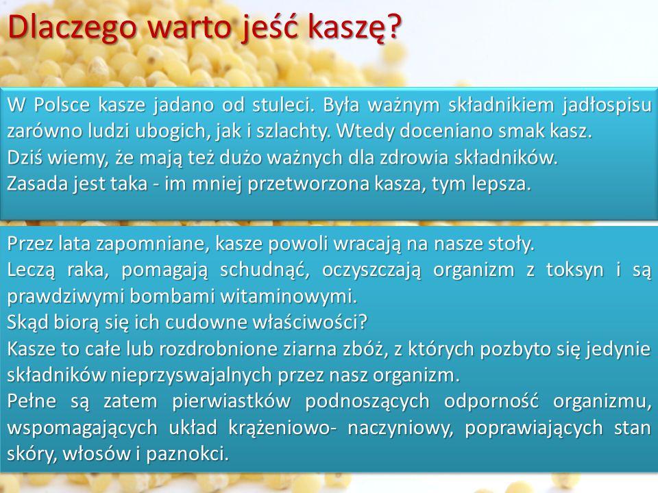 Dlaczego warto jeść kaszę? W Polsce kasze jadano od stuleci. Była ważnym składnikiem jadłospisu zarówno ludzi ubogich, jak i szlachty. Wtedy doceniano