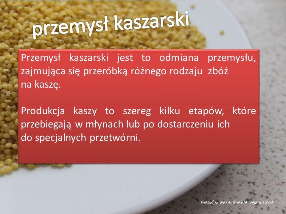 Przemysł kaszarski jest to odmiana przemysłu, zajmująca się przeróbką różnego rodzaju zbóż na kaszę. Produkcja kaszy to szereg kilku etapów, które prz