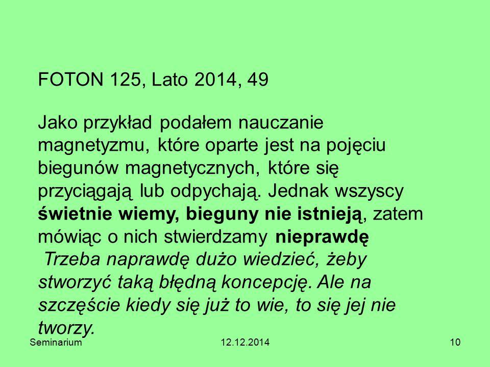 Seminarium12.12.201410 FOTON 125, Lato 2014, 49 Jako przykład podałem nauczanie magnetyzmu, które oparte jest na pojęciu biegunów magnetycznych, które