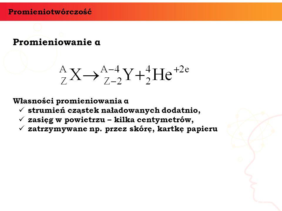Promieniowanie α informatyka + 21 Promieniotwórczość Własności promieniowania α strumień cząstek naładowanych dodatnio, zasięg w powietrzu – kilka cen