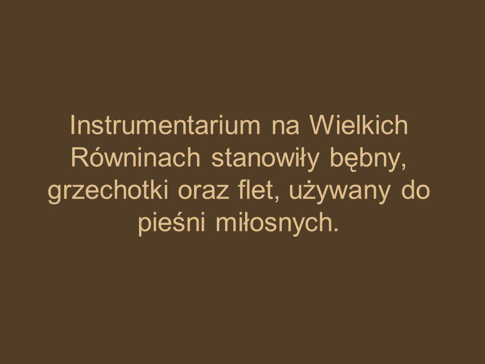 Instrumentarium na Wielkich Równinach stanowiły bębny, grzechotki oraz flet, używany do pieśni miłosnych.