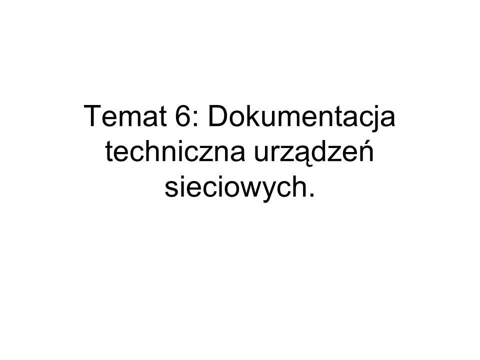 Temat 6: Dokumentacja techniczna urządzeń sieciowych.