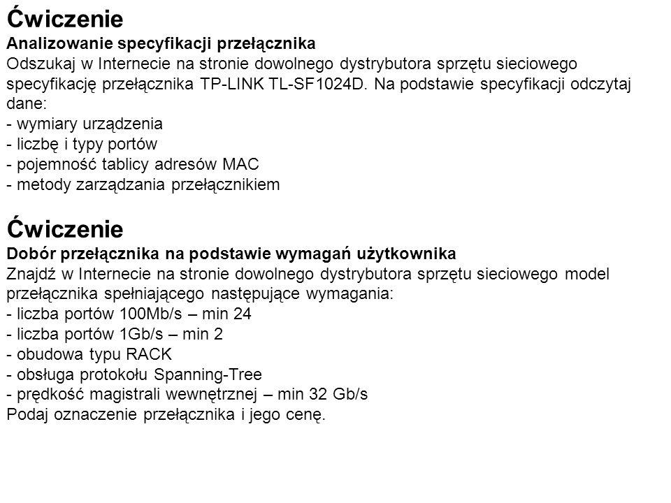 Ćwiczenie Analizowanie specyfikacji przełącznika Odszukaj w Internecie na stronie dowolnego dystrybutora sprzętu sieciowego specyfikację przełącznika