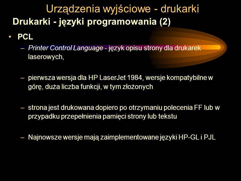 Urządzenia wyjściowe - drukarki Drukarki - języki programowania (2) PCL –Printer Control Language - język opisu strony dla drukarek laserowych, –pierw