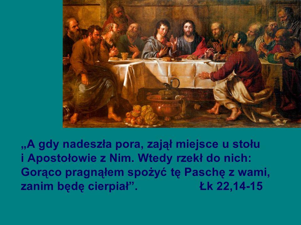 """""""A gdy nadeszła pora, zajął miejsce u stołu i Apostołowie z Nim."""