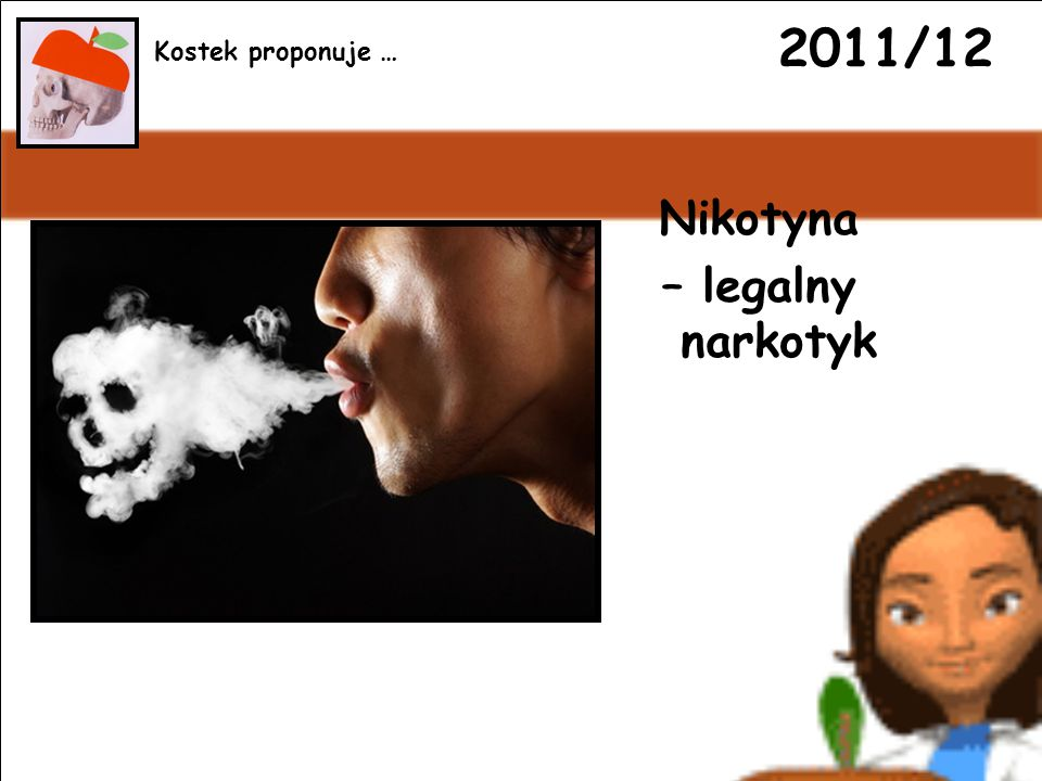 2011/12 Nikotyna – legalny narkotyk Kostek proponuje …