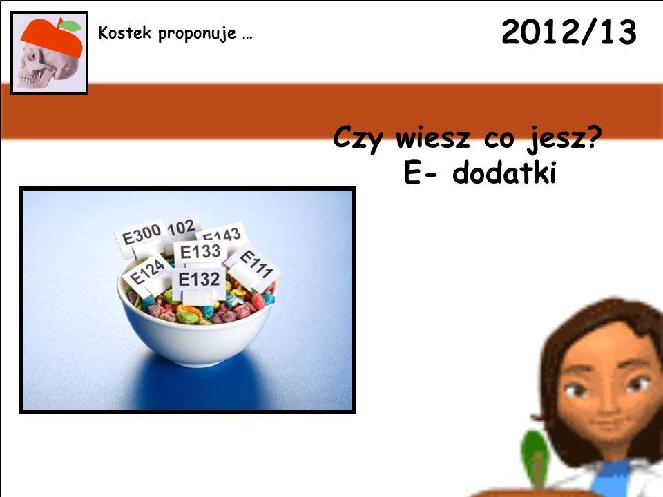 2012/13 Czy wiesz co jesz E- dodatki Kostek proponuje …