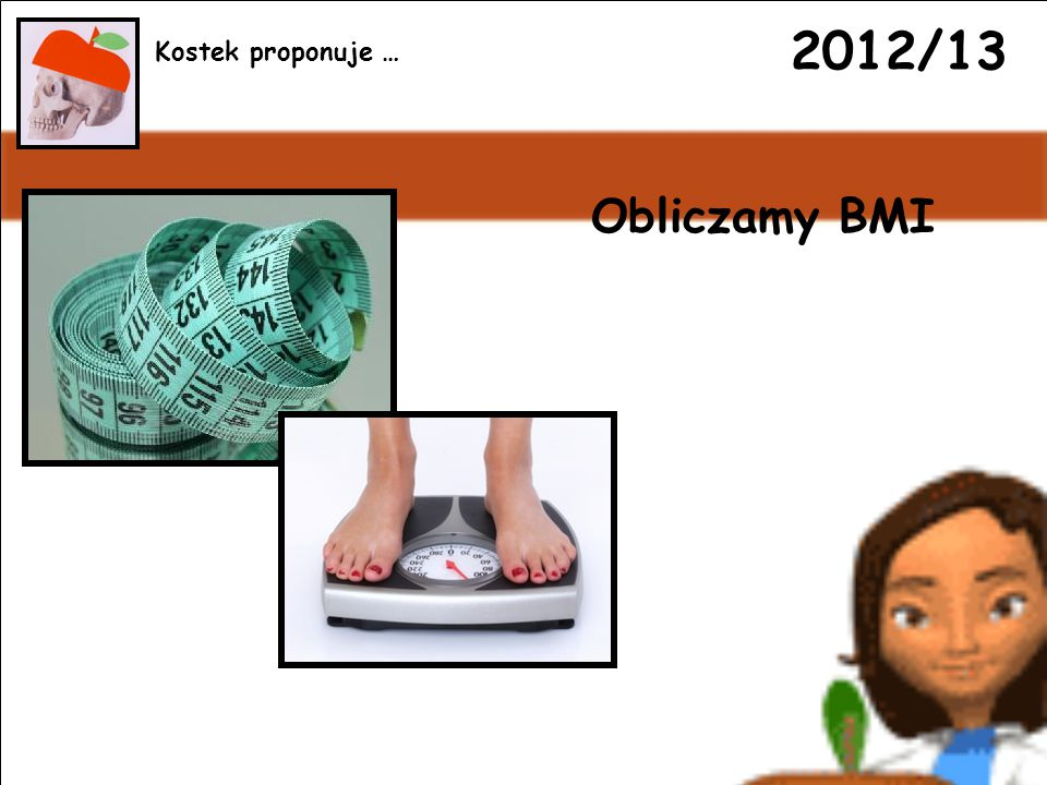 2012/13 Obliczamy BMI Kostek proponuje …
