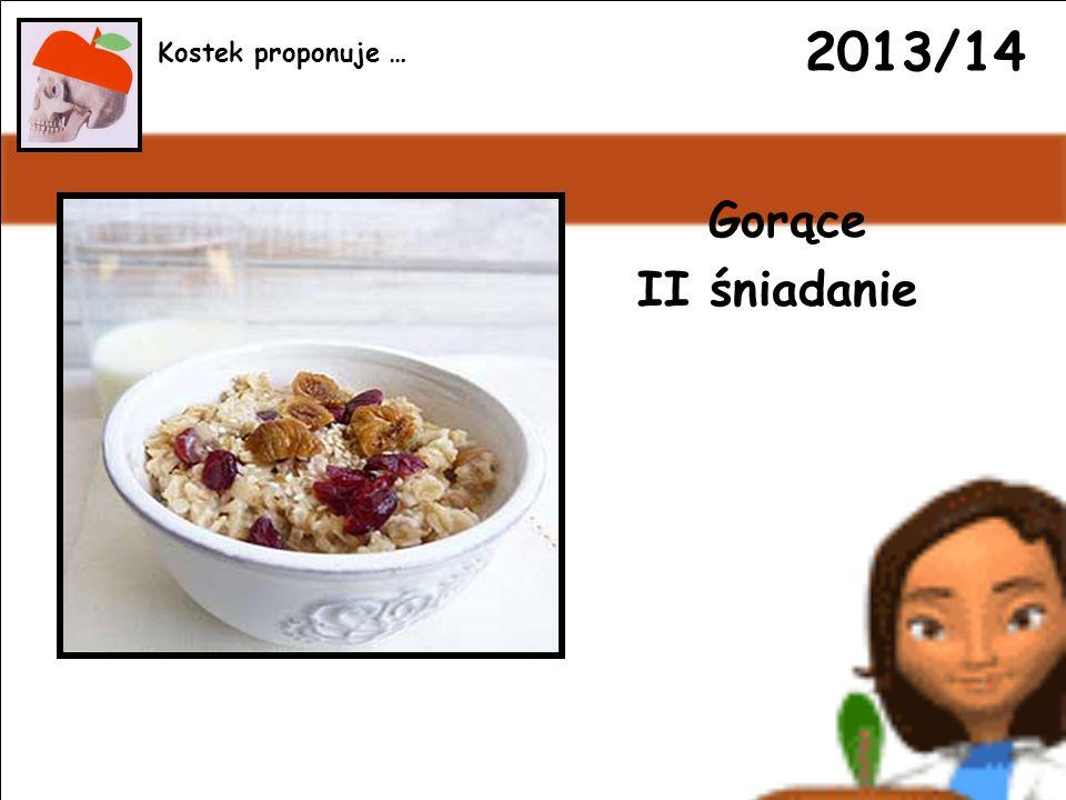 2013/14 Gorące II śniadanie Kostek proponuje …