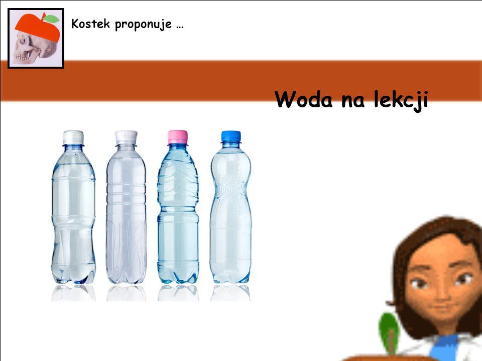 Woda na lekcji Kostek proponuje …