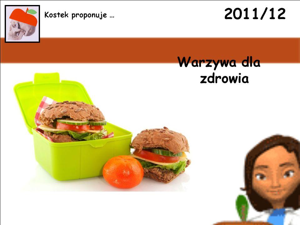 2011/12 Warzywa dla zdrowia Kostek proponuje …