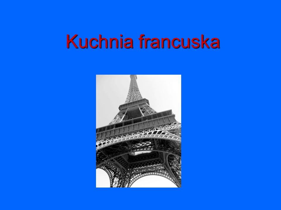Kuchnia od kuchni Kuchnia francuska uważana jest za jedną z najlepszych i najbardziej wykwintnych na świecie.