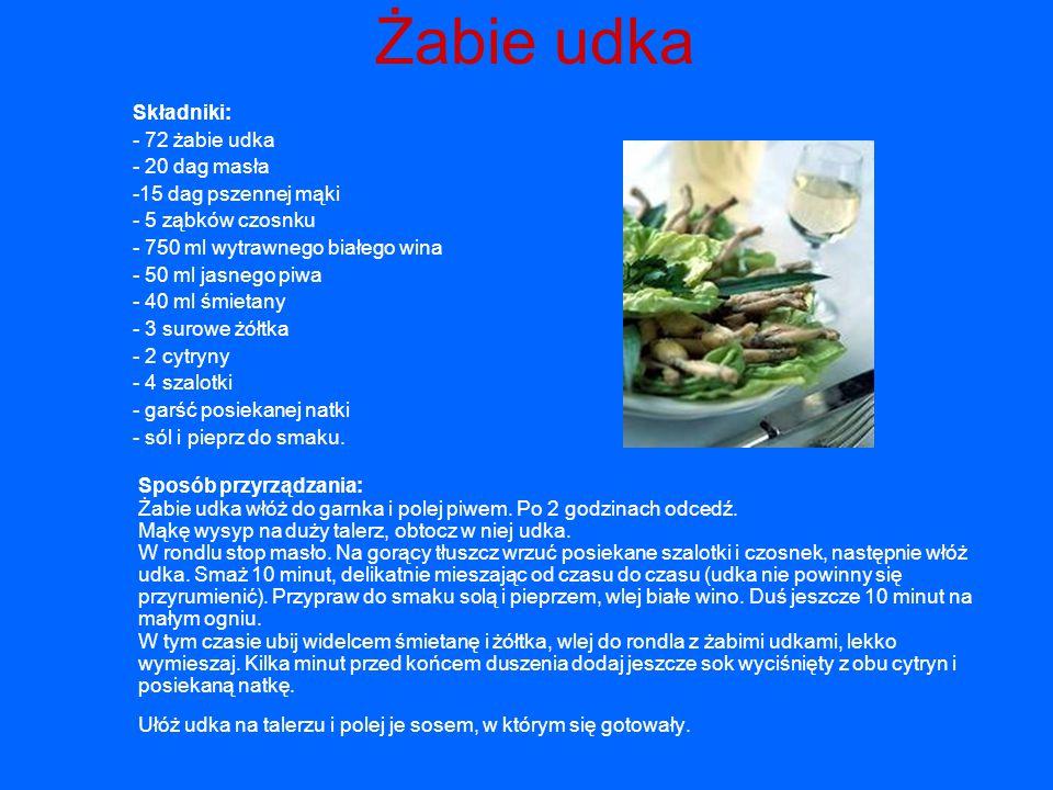 Żabie udka Składniki: - 72 żabie udka - 20 dag masła -15 dag pszennej mąki - 5 ząbków czosnku - 750 ml wytrawnego białego wina - 50 ml jasnego piwa -