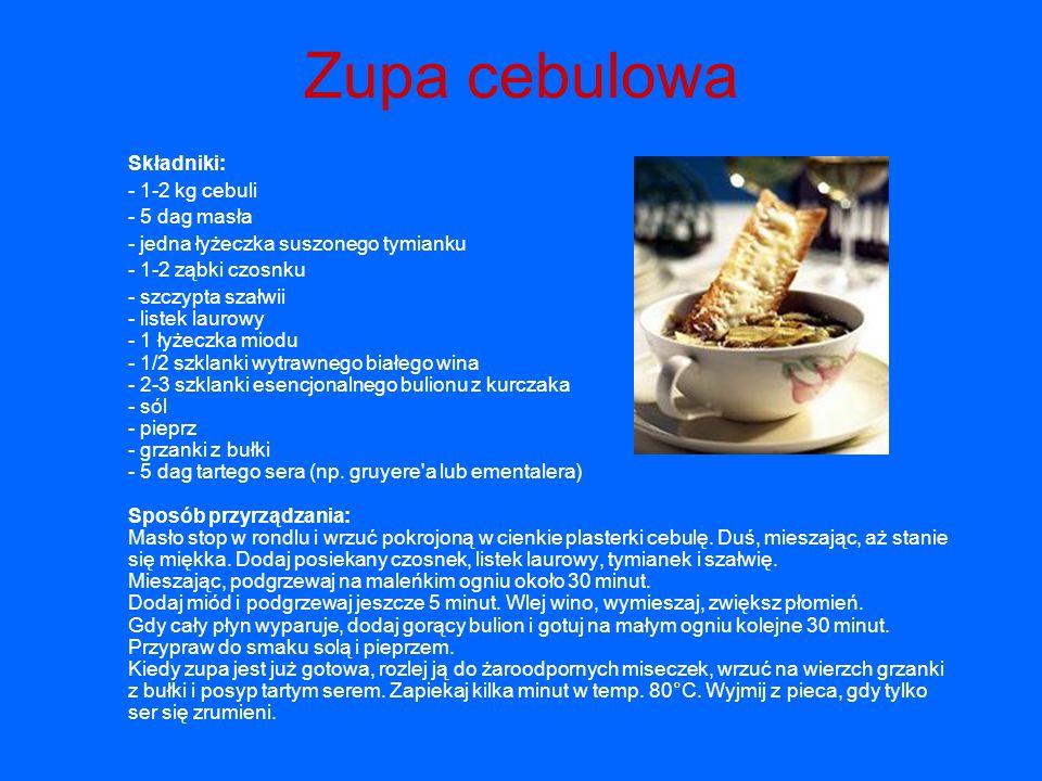 Zupa cebulowa Składniki: - 1-2 kg cebuli - 5 dag masła - jedna łyżeczka suszonego tymianku - 1-2 ząbki czosnku - szczypta szałwii - listek laurowy - 1