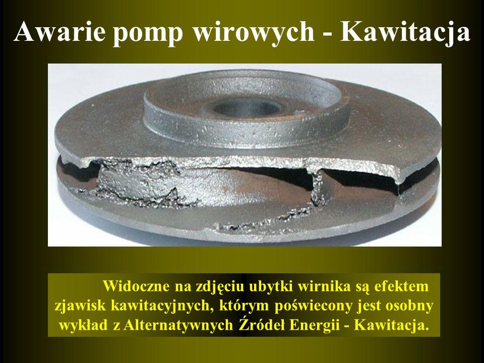 Awarie pomp wirowych - Kawitacja Widoczne na zdjęciu ubytki wirnika są efektem zjawisk kawitacyjnych, którym poświecony jest osobny wykład z Alternaty