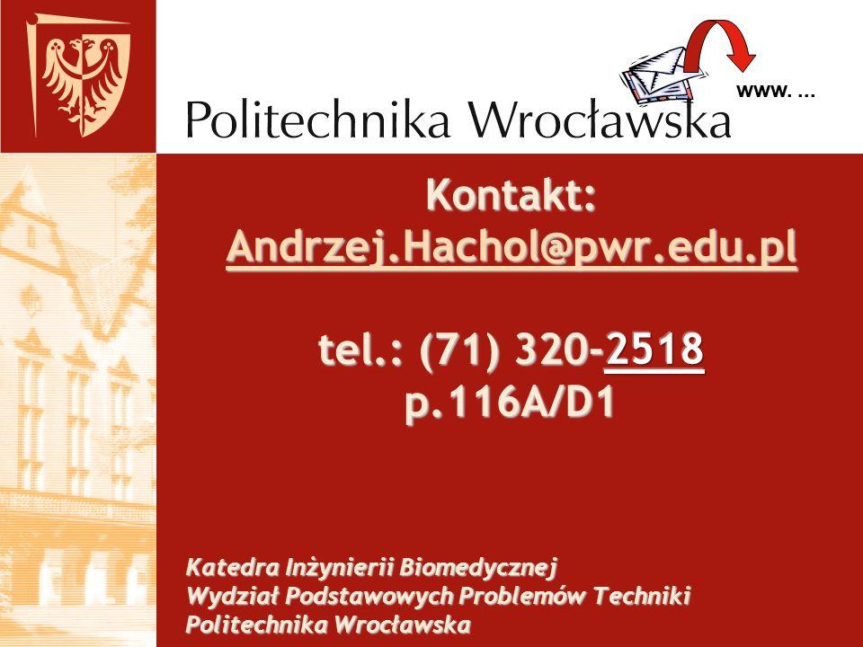 Materiały: www.ibp.pwr.wroc.pl zakładka: Materiały dydaktyczne www.ibp.pwr.wroc.pl Katedra Inżynierii Biomedycznej i Pomiarowej Wydział Podstawowych Problemów Techniki Politechnika Wrocławska