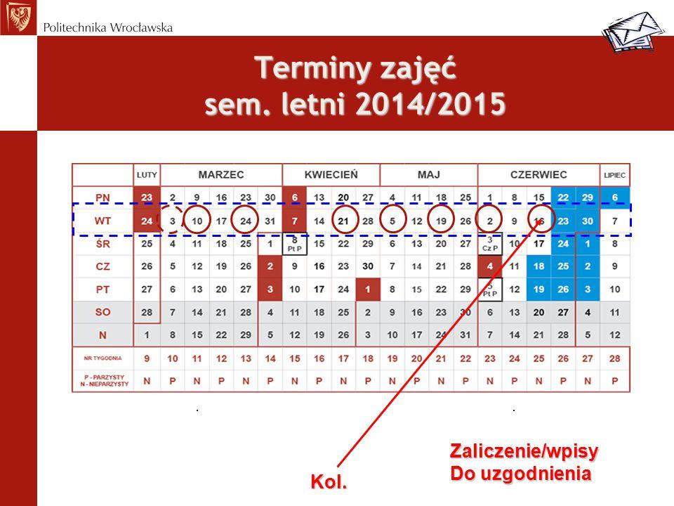 Terminy zajęć sem. letni 2014/2015 Kol. Zaliczenie/wpisy Do uzgodnienia ROK AKADEMICKI 2011/2012 SEMESTR LETNI 