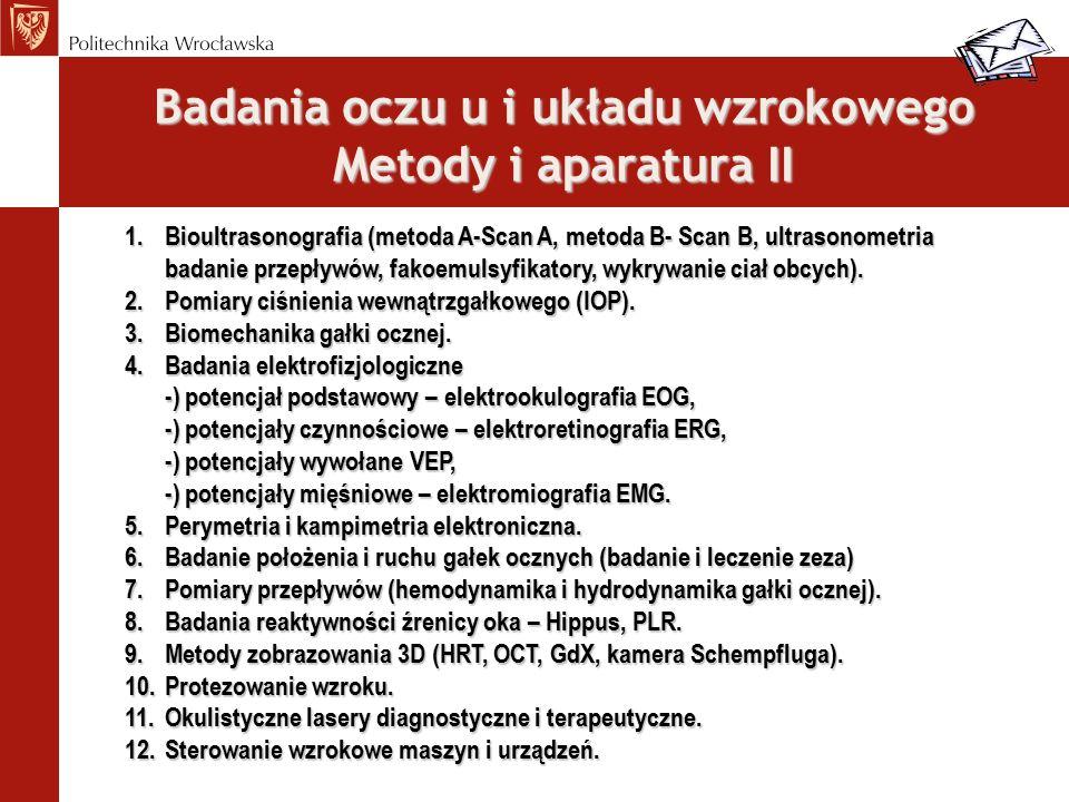 Badania oczu u i układu wzrokowego Metody i aparatura II 1.Bioultrasonografia (metoda A-Scan A, metoda B- Scan B, ultrasonometria badanie przepływów,