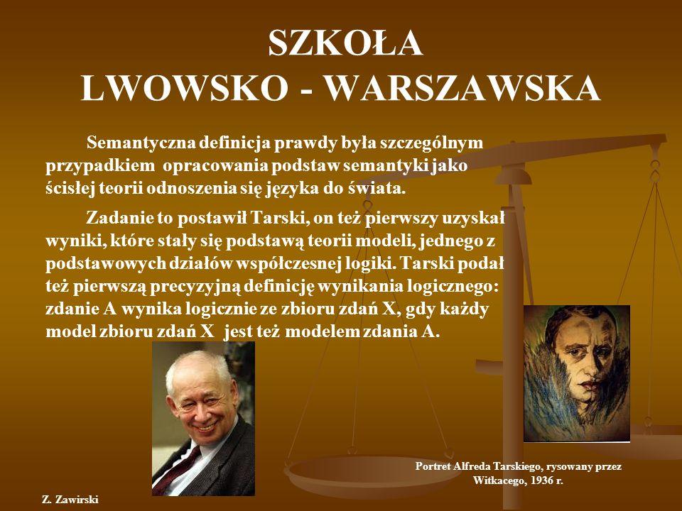 SZKOŁA LWOWSKO - WARSZAWSKA Semantyczna definicja prawdy była szczególnym przypadkiem opracowania podstaw semantyki jako ścisłej teorii odnoszenia się