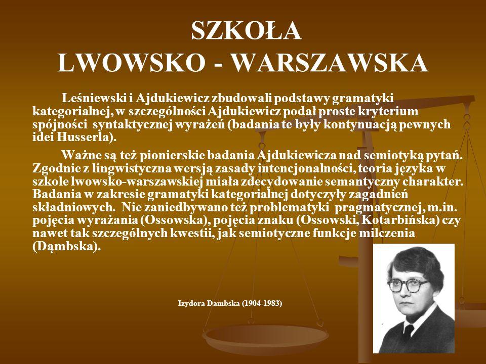 SZKOŁA LWOWSKO - WARSZAWSKA Leśniewski i Ajdukiewicz zbudowali podstawy gramatyki kategorialnej, w szczególności Ajdukiewicz podał proste kryterium sp