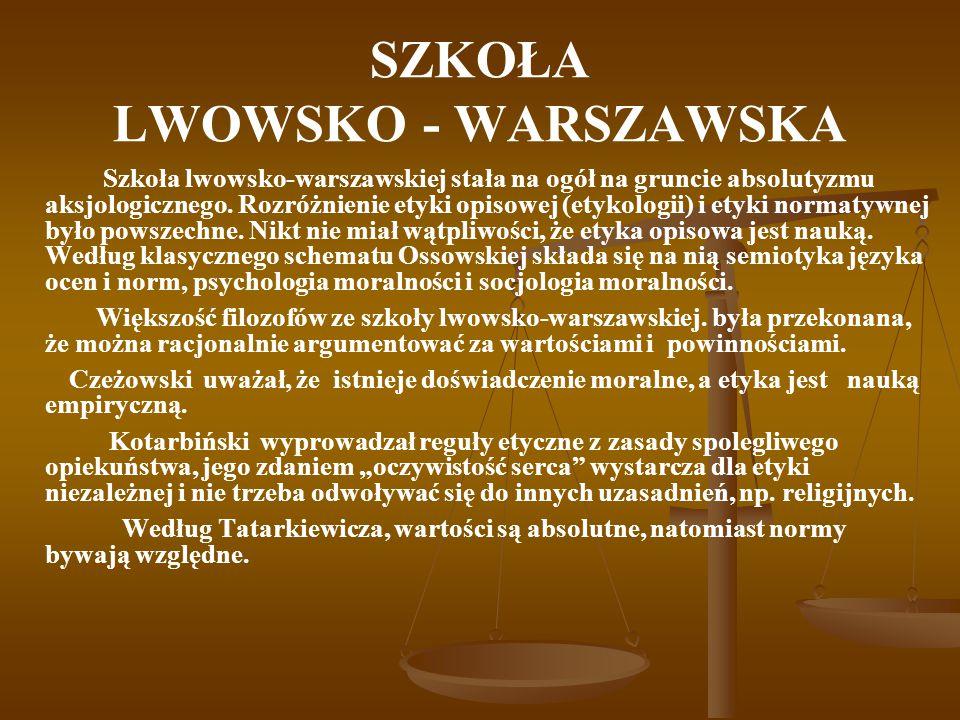 SZKOŁA LWOWSKO - WARSZAWSKA Szkoła lwowsko-warszawskiej stała na ogół na gruncie absolutyzmu aksjologicznego. Rozróżnienie etyki opisowej (etykologii)