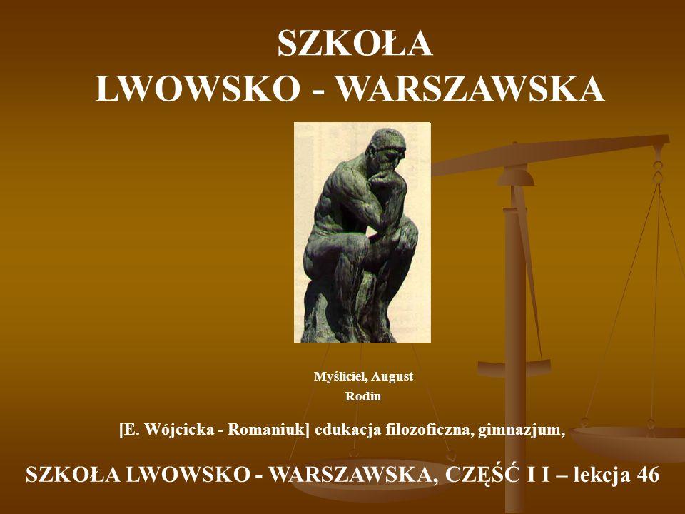 SZKOŁA LWOWSKO - WARSZAWSKA Myśliciel, August Rodin [E. Wójcicka - Romaniuk] edukacja filozoficzna, gimnazjum, SZKOŁA LWOWSKO - WARSZAWSKA, CZĘŚĆ I I