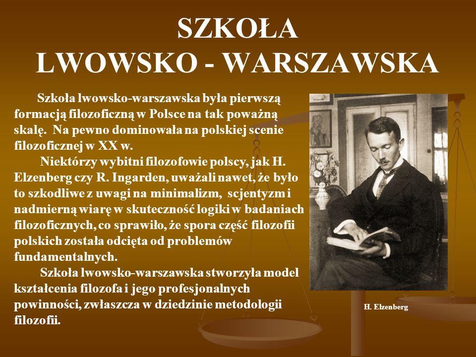 SZKOŁA LWOWSKO - WARSZAWSKA Szkoła lwowsko-warszawska była pierwszą formacją filozoficzną w Polsce na tak poważną skalę. Na pewno dominowała na polski