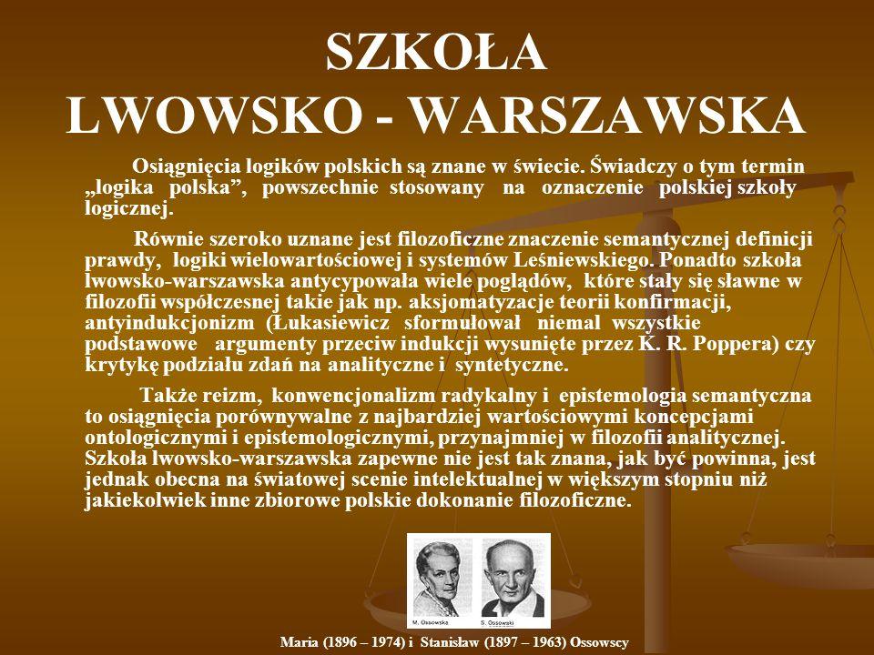 """SZKOŁA LWOWSKO - WARSZAWSKA Osiągnięcia logików polskich są znane w świecie. Świadczy o tym termin """"logika polska"""", powszechnie stosowany na oznaczeni"""