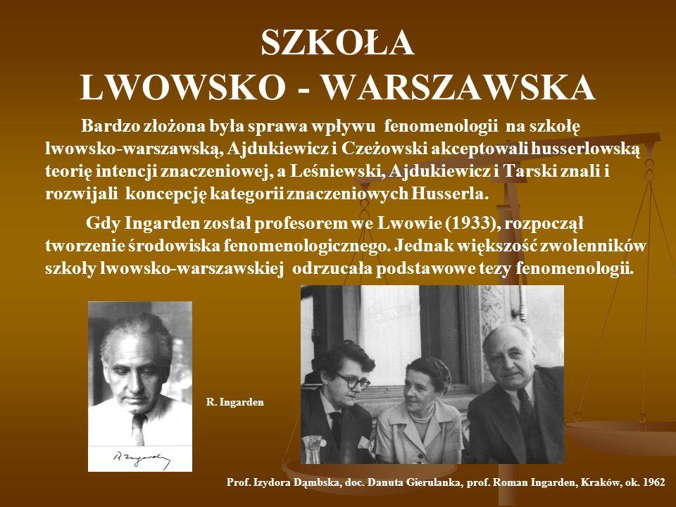 SZKOŁA LWOWSKO - WARSZAWSKA Bardzo złożona była sprawa wpływu fenomenologii na szkołę lwowsko-warszawską, Ajdukiewicz i Czeżowski akceptowali husserlo