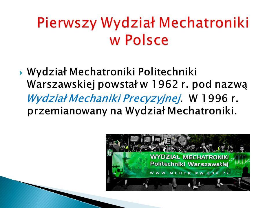  Wydział Mechatroniki Politechniki Warszawskiej powstał w 1962 r.