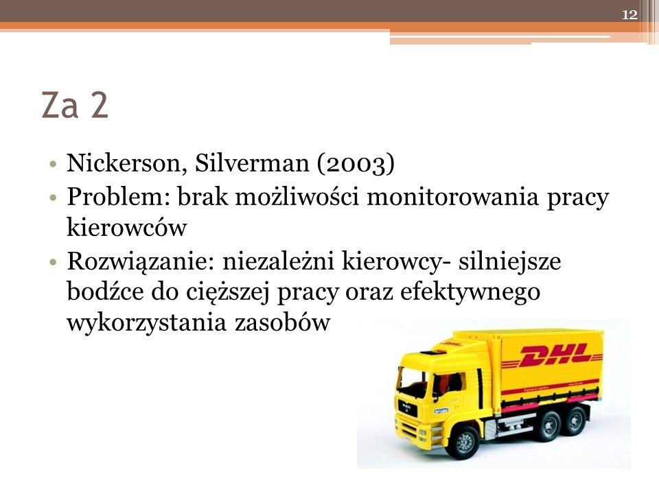 Za 2 Nickerson, Silverman (2003) Problem: brak możliwości monitorowania pracy kierowców Rozwiązanie: niezależni kierowcy- silniejsze bodźce do cięższej pracy oraz efektywnego wykorzystania zasobów 12