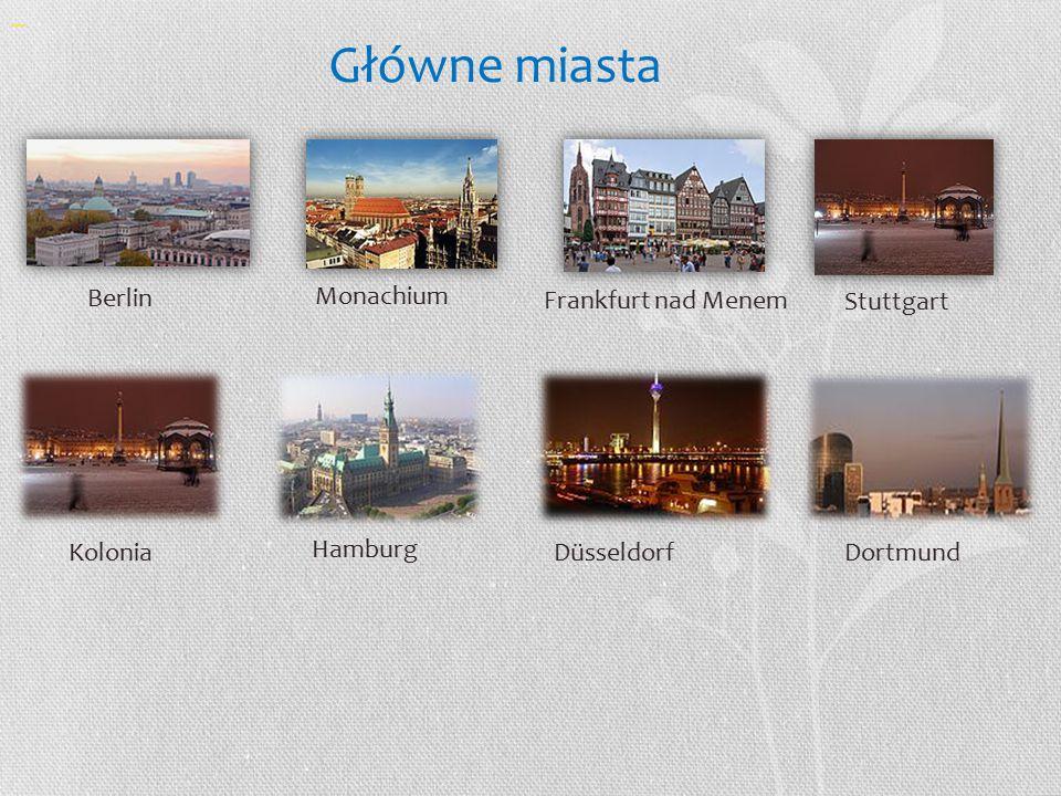 Główne miasta Berlin Kolonia Hamburg Monachium Frankfurt nad Menem Stuttgart DüsseldorfDortmund