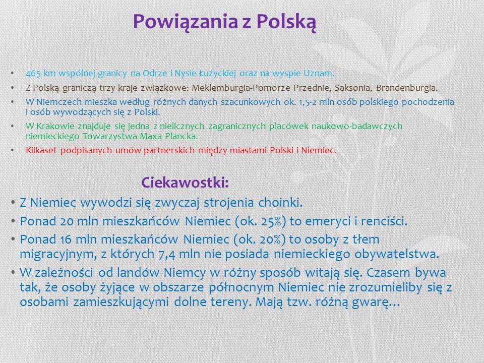 Powiązania z Polską 465 km wspólnej granicy na Odrze i Nysie Łużyckiej oraz na wyspie Uznam.