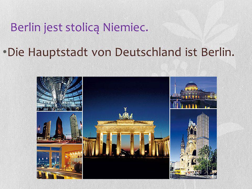 Berlin jest stolicą Niemiec. Die Hauptstadt von Deutschland ist Berlin.